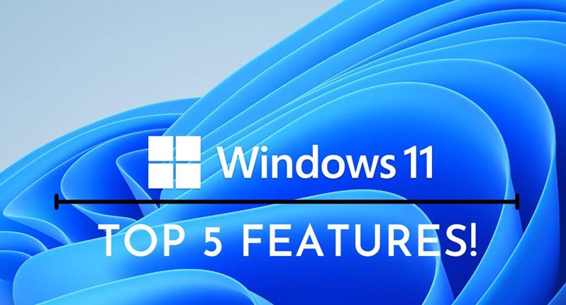 Top 5 Features in Windows 11